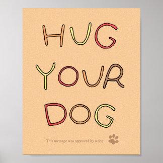 Funny Hug Your Dog Poster Inspirational Dog Poster
