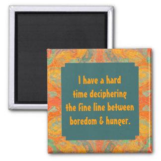 funny hunger vs boredom phrase square magnet