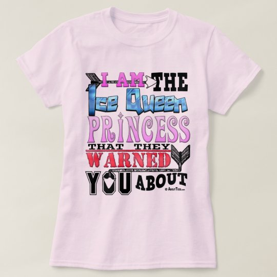 Funny I Am the Ice Queen Princess T-Shirt