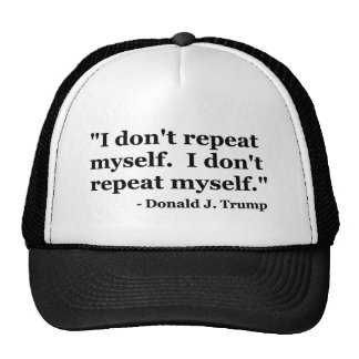 """Funny """"I Don't Repeat Myself"""" Trump Quote Hats"""