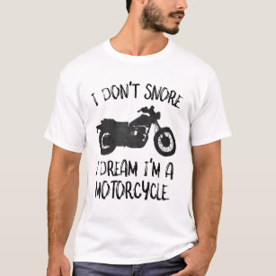 29a5024446 Funny I Don't Snore I Dream I'm a Motorcycle T-Shirt