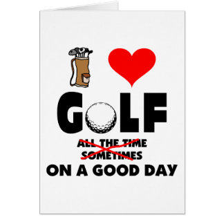 Funny I Love Golf On A Good Day Cards