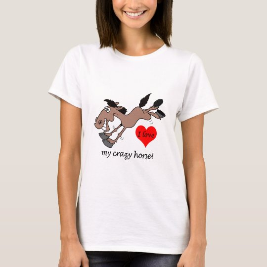 Funny I love my crazy horse T-Shirt