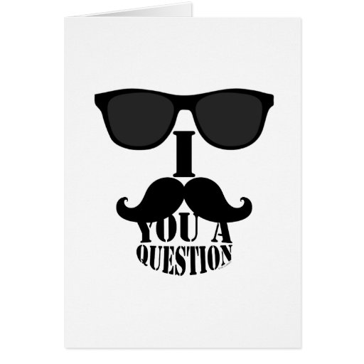 Funny I Mustache You A Question with Sunglasses Greeting Cards