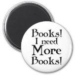 Funny I Need More Books T-shirt Fridge Magnets
