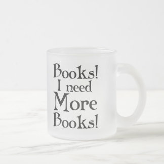 Funny I Need More Books T-shirt 10 Oz Frosted Glass Coffee Mug