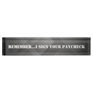 Funny, I Sign Your Paycheck, Custom, Nameplate
