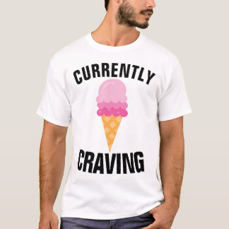 Funny ICECREAM lover t-shirts, CURRENTLY CRAVING T-Shirt