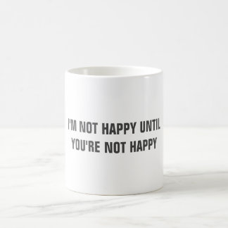 "Funny ""I'M NOT HAPPY UNTIL YOU'RE NOT HAPPY"" mug"