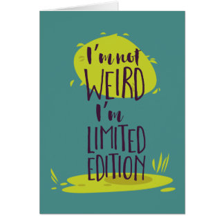 Funny I'm Not Weird I'm Limited Edition Card