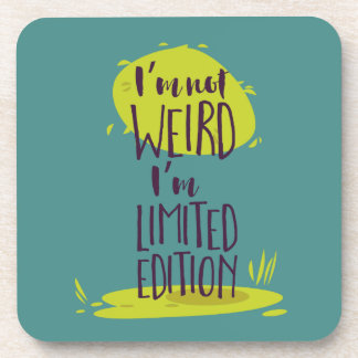 Funny I'm Not Weird I'm Limited Edition Coaster