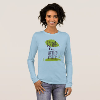 Funny I'm Not Weird I'm Limited Edition Long Sleeve T-Shirt
