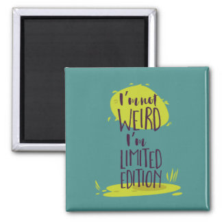 Funny I'm Not Weird I'm Limited Edition Magnet