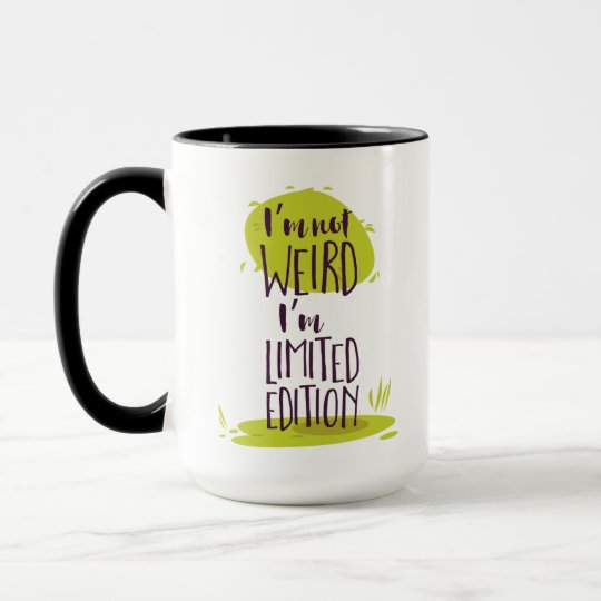 Funny I'm Not Weird I'm Limited Edition Mug
