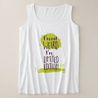 Funny I'm Not Weird I'm Limited Edition Plus Size Tank Top