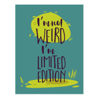 Funny I'm Not Weird I'm Limited Edition Postcard