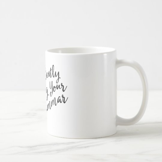 Funny I'm Silently Correcting Your Grammar Coffee Mug