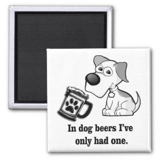 Funny, In Dog Beers I've Only Had One Magnet