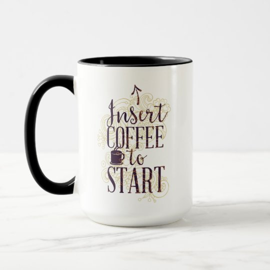 Funny Insert Coffee to Start Coffee Lovers Drinker Mug