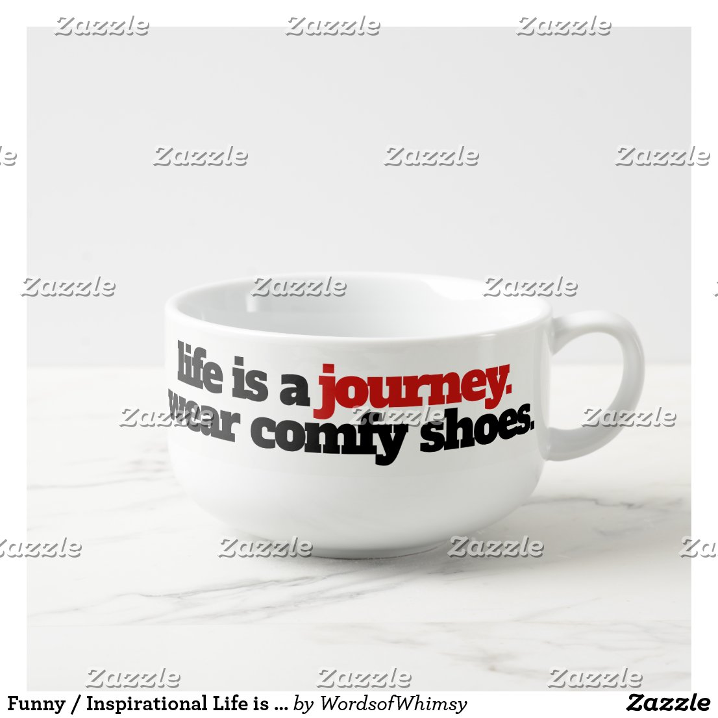 Funny / Inspirational Life is a Journey ... Soup Mug