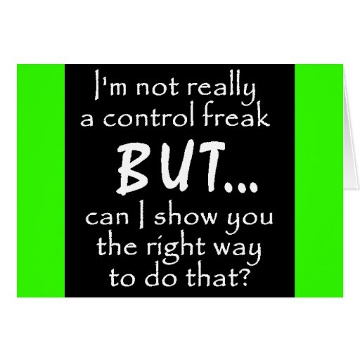 FUNNY INSULTS CONTROL FREAK QUOTES COMMENTS BLACK GREETING CARDS
