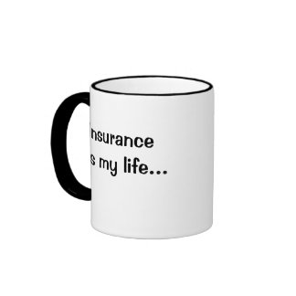 Funny Insurance Quote - Insurance Is My Life Ringer Mug