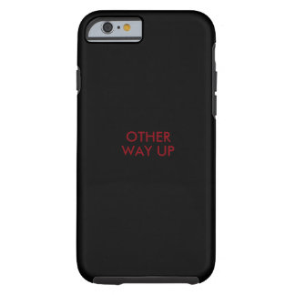 Funny iPhone 6 case saying 'other way up' Tough iPhone 6 Case