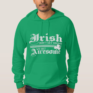 Funny! IRISH Don't Get Drunk! Hoodie