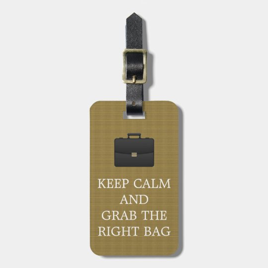Funny Keep Calm And Grab The Right Bag