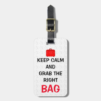 Funny Keep Calm And Grab The Right Bag Tag For Bags