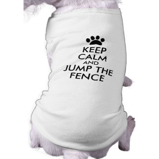 Funny Keep Calm Dog Shirt Jump the Fence Naughty