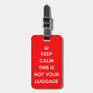 Funny Keep Calm Not Your Luggage Luggage Tag