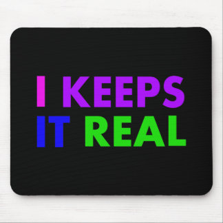 Funny Keeps It Real Mouse Pad