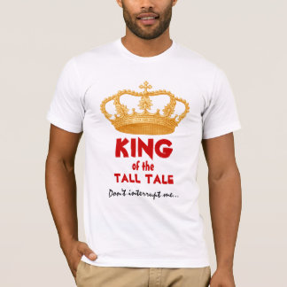 Funny King of the Tall Tale with Gold Crown V34O T-Shirt