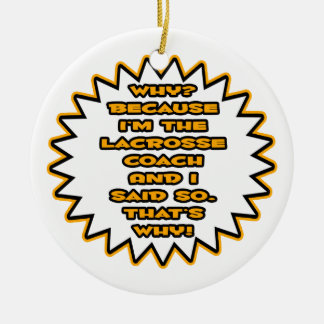 Funny Lacrosse Coach ... Because I Said So Ornament