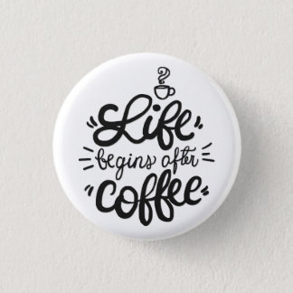 Funny Life Begins After Coffee Pin Button