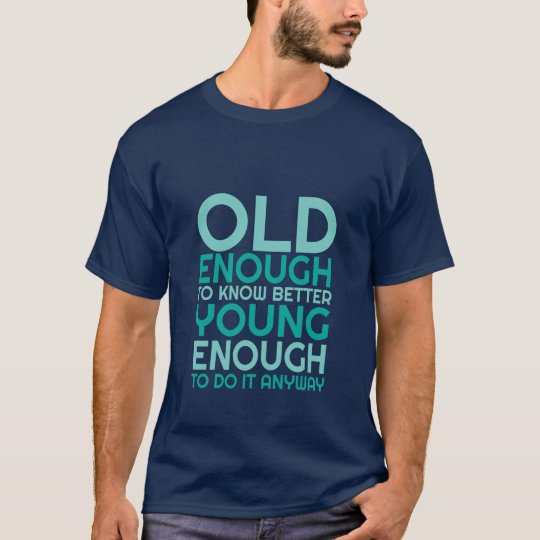 Funny Life Quote T-shirt Young Enough To Do