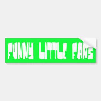 FUNNY LITTLE FANS BUMPER STICKER