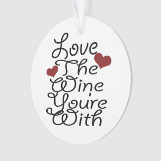 Funny Love The Wine You Are With