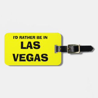 Funny luggage tag | I'd rather be in Las Vegas