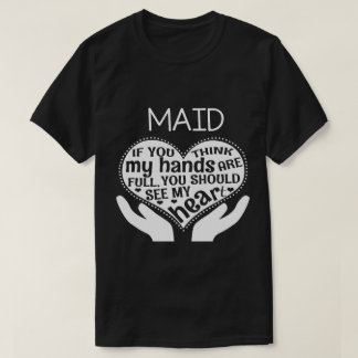 Funny Maid Shirt. Gift for Father/Mother T-Shirt