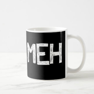 Funny Meh Coffee Mug