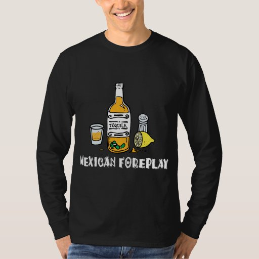 Funny Mexican Foreplay T-Shirt