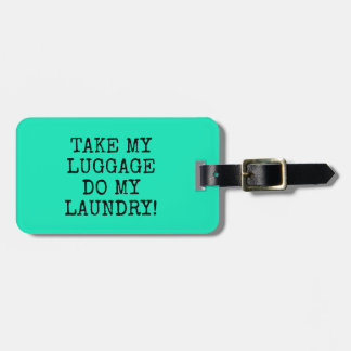 FUNNY MINT TAKE MY  LUGGAGE DO MY  LAUNDRY! BAG TAG