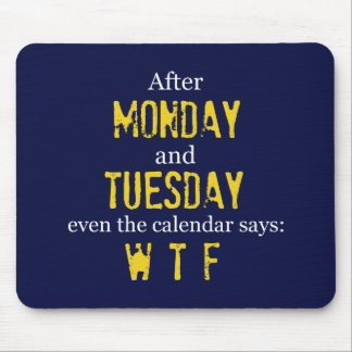 Funny Monday Tuesday WTF Mouse Pad