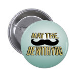 Funny Moustache- May the stache be with you 6 Cm Round Badge