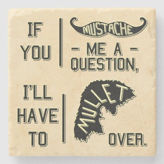 Funny Moustache Question Mullet Joke Pun Stone Coaster
