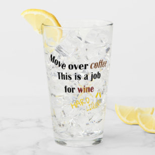 Funny move over coffee job for wine liquor custom glass
