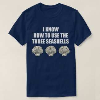 Funny Movie Quote: How To Use The Three Seashells T-Shirt