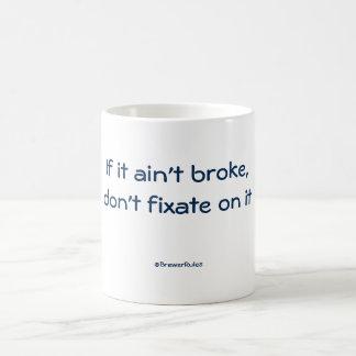 Funny mug: If it ain't broke, don't fixate on it Basic White Mug